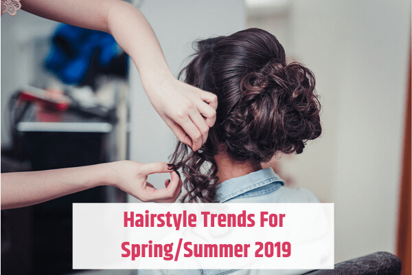 hairstyle trends for spring and summer 2019