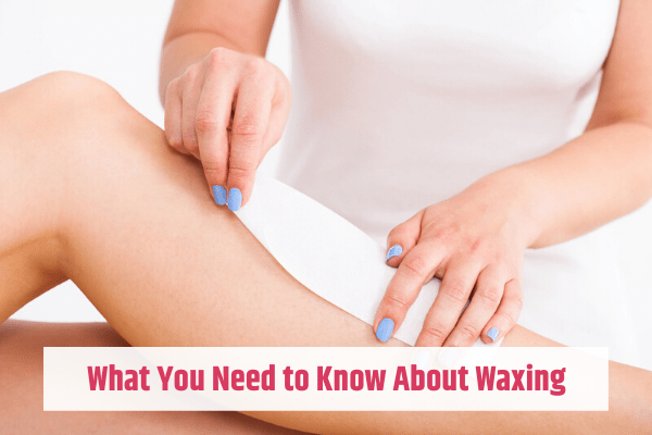 What you need to know about waxing