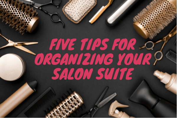 Five Tips For Organizing Your Salon Suite