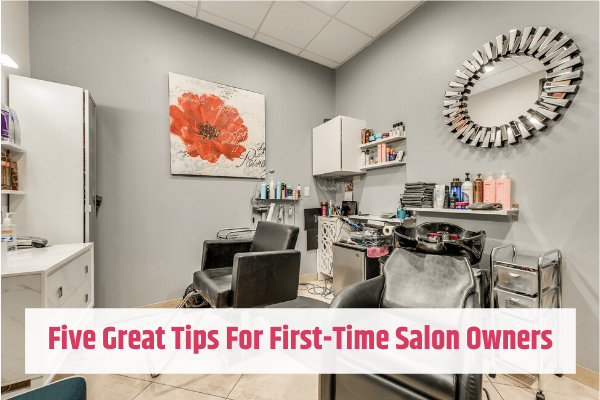 Five Great Tips For First-Time Salon Owners