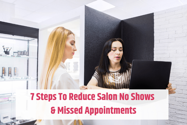 Steps To Reduce Salon No Shows and Missed Appointments