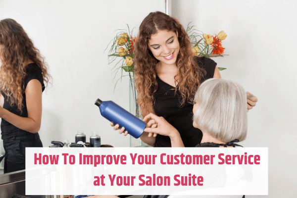How to Improve Your Customer Service at Your Salon Suite