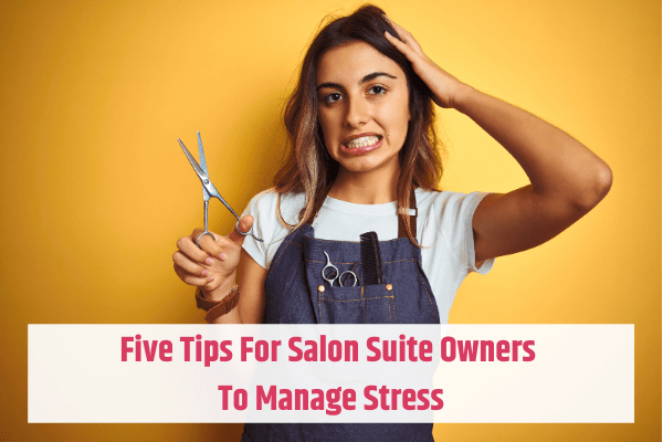 Tips For Salon Suite Owners To Manage Stress