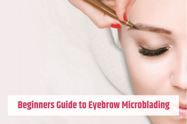 Beginners Guide to Eyebrow Microblading