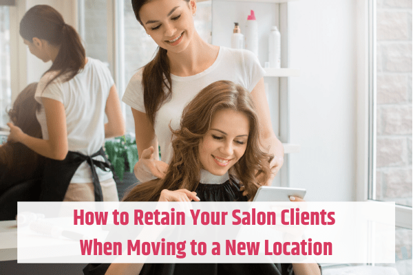 Retaining Your Salon Clients When Moving