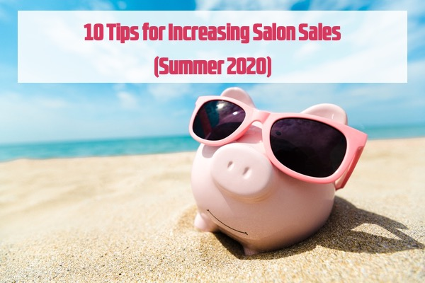Tips for Increasing Salon Sales (Summer 2020)